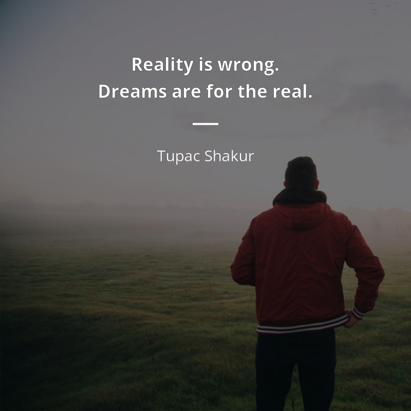 Tupac Shakur Zitat Reality Is Wrong Dreams Are For The